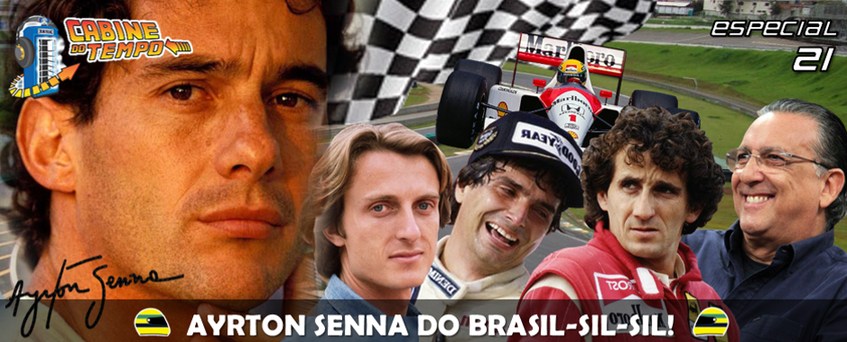 Cabine do Tempo 21 – Ayrton Senna do Brasil-sil-sil !