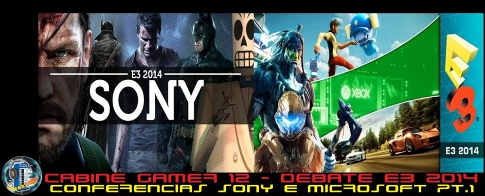 Cabine Gamer 12 Debate – E3 2014-Conferencias Sony e Microsoft PT.1!