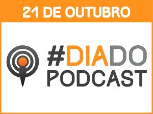 Dia 21de Outubro Dia do Podcast
