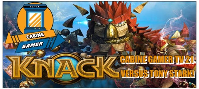 Cabine Gamer TV 21 – Knack versus Tony Stark!