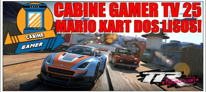 Cabine Gamer TV 25 – Table Top Racing! O Mario Kart dos lisos!