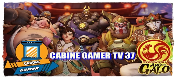 Cabine Gamer TV 37 – Overwatch – Ano do Galo!
