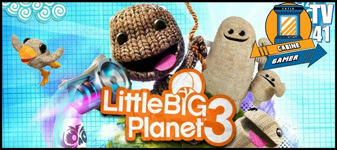 Cabine Gamer TV 41 – Little Big Planet 3 e o bombador!