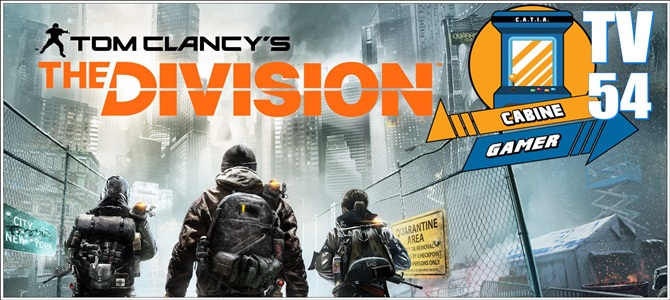 Cabine Gamer TV 54 – The Division! – Gêmeos do Apocalipse!
