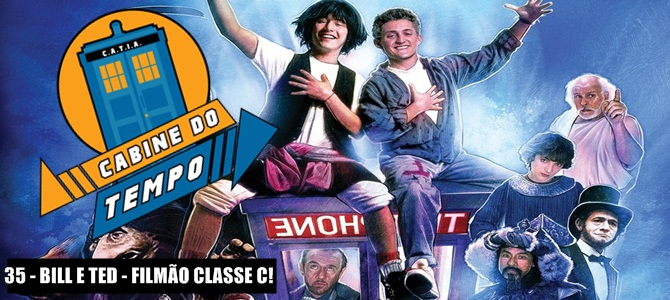 Cabine do Tempo 35 – Bill e Ted – Filmão Classe C!