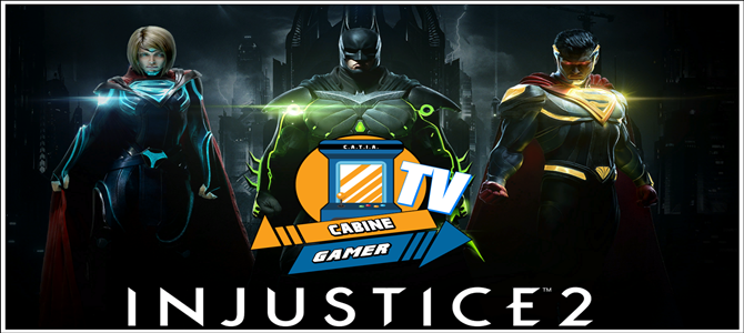 Cabine Gamer TV 68 – Injustice 2! – Supergirl de Armadura!