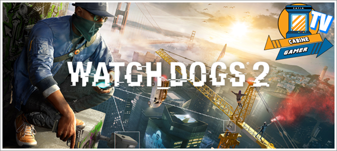 Cabine Gamer TV 71 – Watch Dogs 2! – Hacker Hipster!