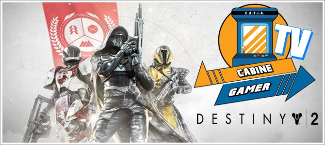 Cabine Gamer TV 73 – Destiny 2! – Assaltando e Analisando!