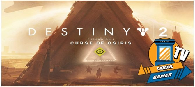 Cabine Gamer TV 84 – Destiny 2! – Dlc Curse of Osiris!