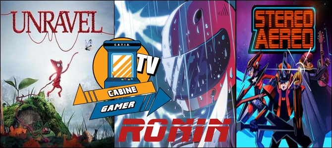 Cabine Gamer TV 93 – Games Indies! – Unravel,Ronin e Stereo Aereo!
